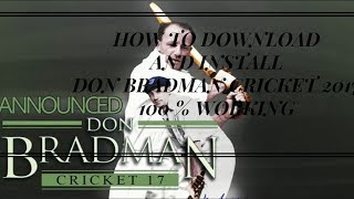 HOW TO DOWNLOAD & INSTALL DON BRADMAN CRICKET 17 | 100% WORKING FOR PC