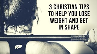 Christian Weight Loss and Fitness Tips