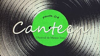 Canteen - Festival de Música Teen (Parte 4)