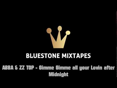 ABBA & ZZ TOP - Gimme Gimme all your Lovin after Midnight [Bluestone Mixtapes]