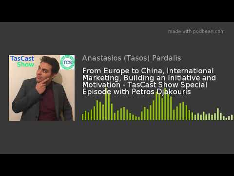 From Europe to China, International Marketing, Building an initiative and Motivation - TasCast Show