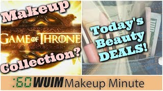 Game of Thrones MAKEUP is Coming! + LOTS of Beauty Deals & Sales! | Makeup Minute