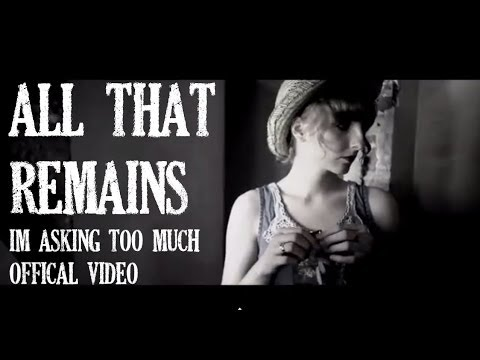 All That Remains - I'm Asking Too Much