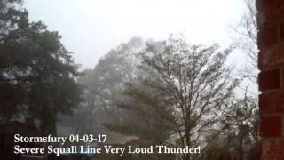Severe Squall Line 04-03-17 Very Loud Thunder!