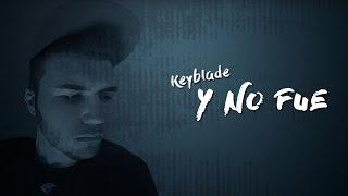 Keyblade - Y no fue [Lyric Video]