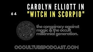 64. Dr. Carolyn Elliott // The Conspiracy Against Magic & the Occult Millennial Generation