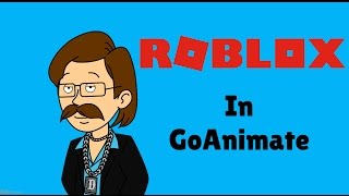 ROBLOX portrayed in GoAnimate (Irritations of ROBLOX remade in GoAnimate)