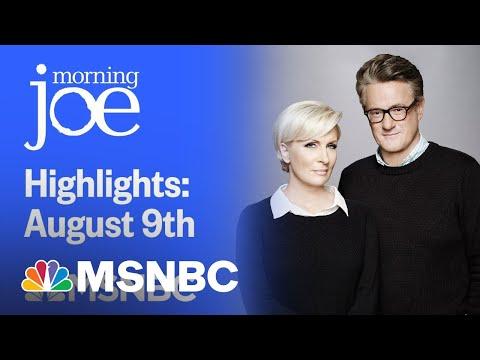 Watch Morning Joe Highlights: August 9th   MSNBC