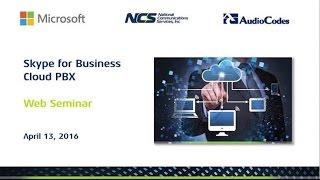 Microsoft & AudioCodes - Skype for Business Cloud PBX Web Seminar
