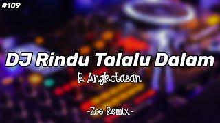 DJ Pejuang LDR [Rindu Talalu Dalam] R Angkotasan - Bang Zoe RMX