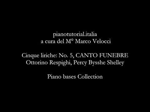 Cinque liriche: N.2 , CANTO FUNEBRE - Ottorino Respighi, P. B. Shelley - Piano bases Collection