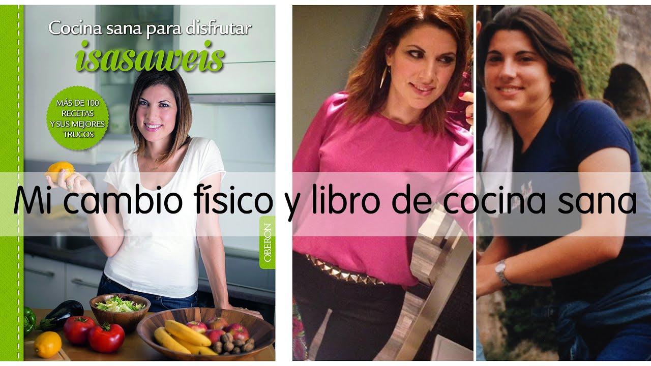 Mi cambio físico y libro de cocina sana - YouTube