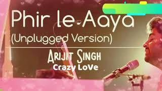 Phir Le Aaya dil Lyrical || Unplugged || Arijit Singh || Barfi || Crazy LOve