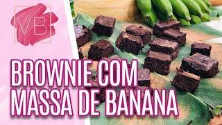 Brownie com biomassa de banana verde - Você Bonita (27/08/19)