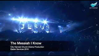 The Messiah I Know | City Harvest Church | Easter Drama 2016