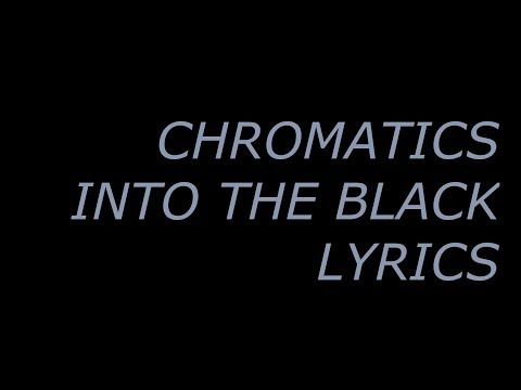 chromatics - into the black (lyrics)