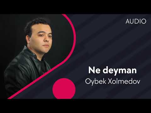 Oybek Xolmedov - Ne Deyman