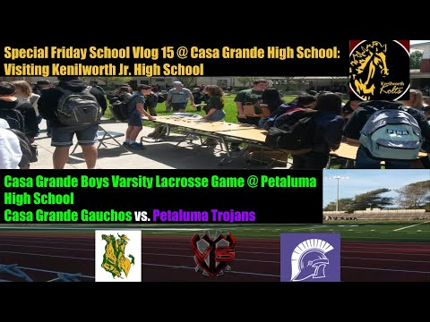 Visiting Kenilworth Junior High School + Boys Varsity Lacrosse Game Casa Grande vs. Petaluma