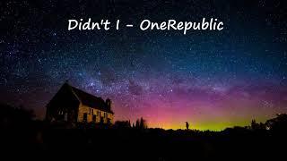 Didn't I - OneRepublic (Slowed Down Version)