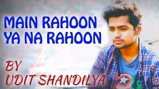Main Rahoon Ya Na Rahoon - Unplugged Cover By Udit Shandilya | Armaan Mallik