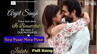 Arijit singh | mera pyar tera full song jalebi movie 2018 live video audio soulful voice credit : sony music...