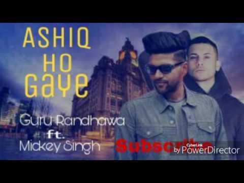 Ashiq Ho Gaye - Guru Randhawa (Full Song) Ft. Mickey Singh