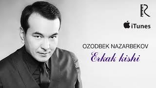 Ozodbek Nazarbekov - Erkak kishini | Озодбек Назарбеков - Эркак кишини (music version)