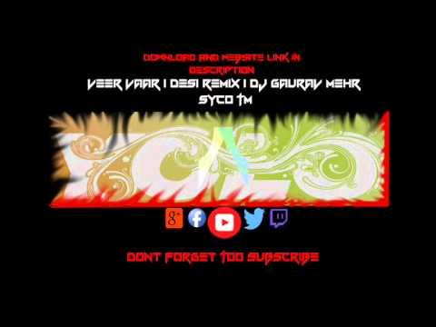 Veer Vaar | Desi Remix | Dj Gaurav Mehr | Syco TM