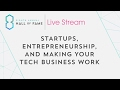 Startups, Entrepreneurship, and Making Your Tech Business Work