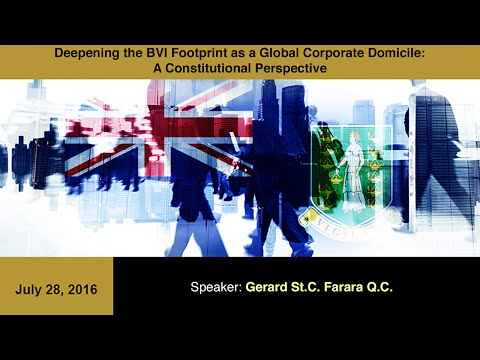 Deepening the BVI Footprint as a Global Corporate Domicile – Gerard St.C. Farara Q.C.