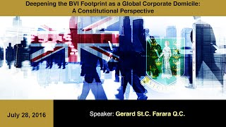 Deepening the BVI Footprint as a Global Corporate Domicile – Gerard St.C. Farara Q.C.