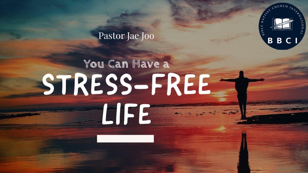 You Can Have a Stress-Free Life | Pastor Jae Joo