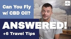 Can You Fly With CBD Oil? Answered (+6 Travel Tips)