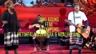 Joni Agung feat Masekepung Metimpal Mesawitra & Ngalih Liang terbaru 2017