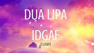 Dua Lipa IDGAF Lyrics (Clean) - 1080p HD