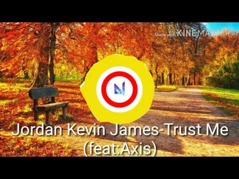Jordan Kevin James-Trust Me (feat:Axis)