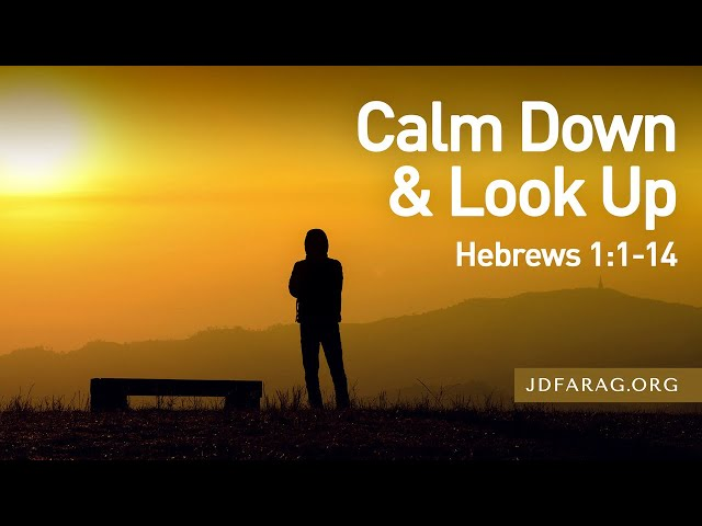 Calm Down & Look Up, Hebrews 1:1-14 – May 23rd, 2021