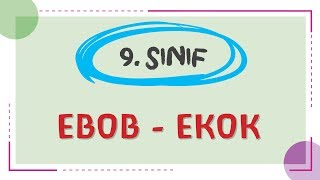 9. Sınıf - EBOB EKOK - ŞENOL HOCA