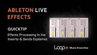 Effects Processing In Ableton Live - Inserts Sends - Loop+ Quick Tip