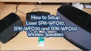 How to Setup Laser SPK-WFQ10, SPK-WFQ30 and SPK-WFQ50 Wireless Speakers