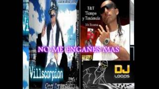 NO ME ENGAÑES MAS - VILLSCORPION feat MR.TRAUMA T&T(TIEMPO Y TENDENCIA) DJ. LOOPS MUSIC