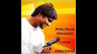 Pehli Baar- Cover | Dhadak | Ajay Atul | John David |