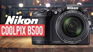 Nikon Coolpix B500 in 2020 | Watch Before You Buy