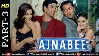 Ajnabee - Part 3 | HD Movie |Akshay Kumar, Bobby Deol, Kareena & Bipasha| Superhit Suspense Thriller