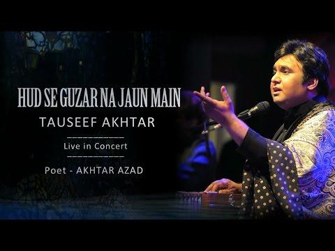 Hud Se Guzar Na Jaun | Tauseef Akhtar | Live in Concert | Ghazal