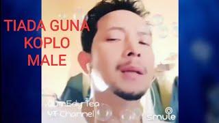 Tiada Guna Koplo (Male) Karaoke di Sing Smule Cover OumEdy Tea