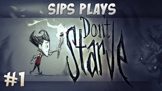 Sips Plays Don't Starve (Wilson) - Part 1 - Wilson's Big Day