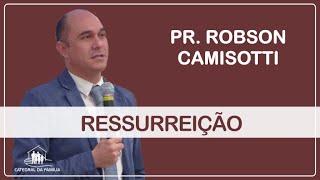 Ressurreição - Pr. Robson Camisotti - 25/08/2019