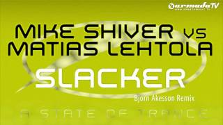 Mike Shiver vs Matias Lehtola - Slacker (Bjorn Akesson Remix)