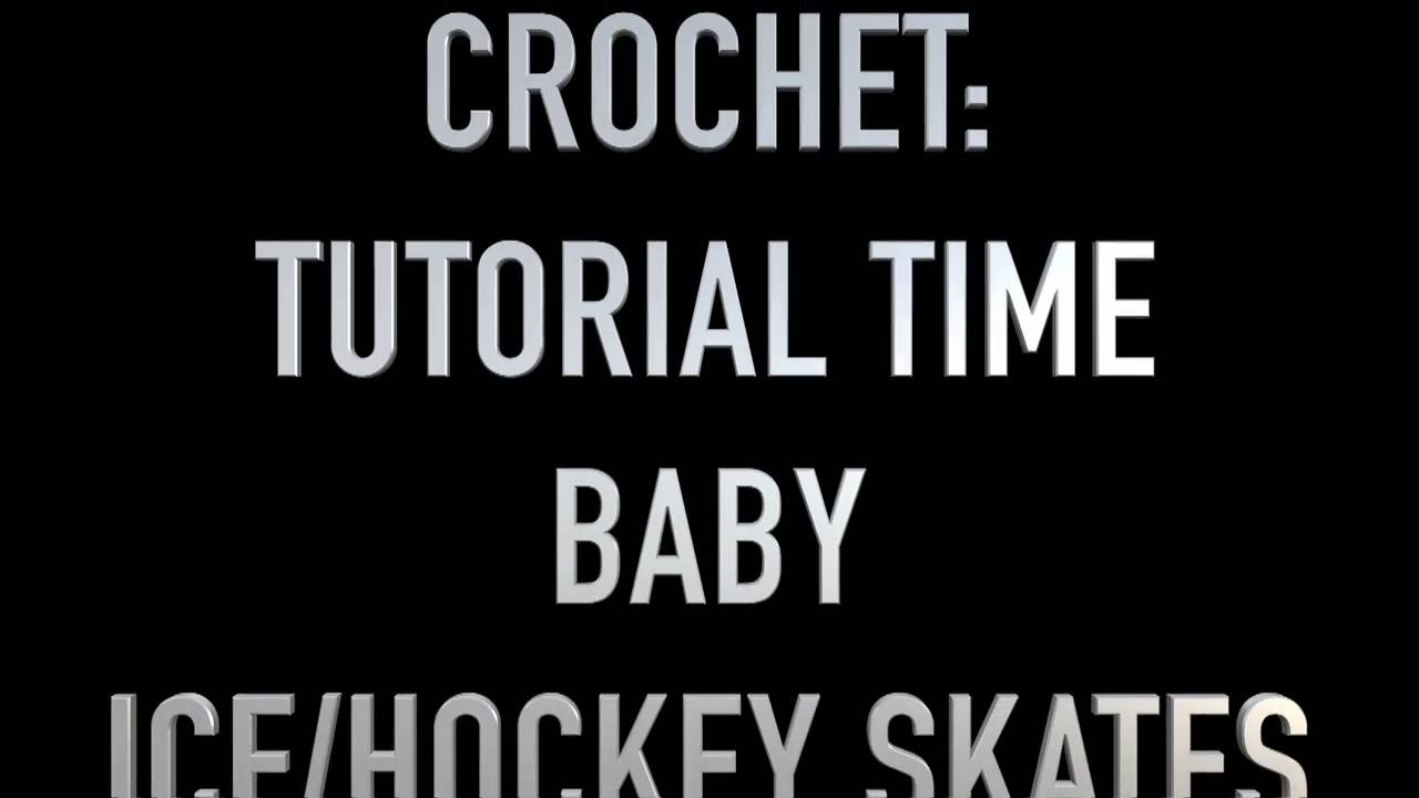 crochet tutorial time requested baby ice hockey skates part 1 of